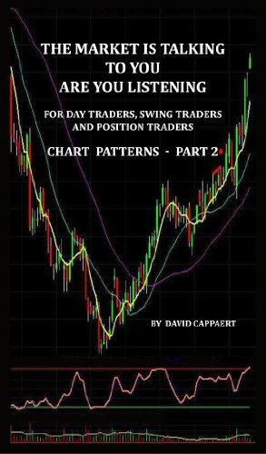 - The Market Is Talking To You Are You Listening: For Day Traders, Swing Traders and Position Traders - Chart Patterns - Part 2  by  David Cappaert
