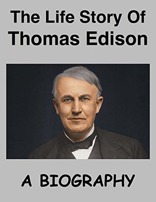 The Life Story Of Thomas Edison: A Biography by John Tyler
