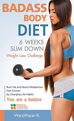 Badass Body Diet 6 Weeks Slim Down: Weight Loss Challenge, Burn Fat and Boost Metabolism Fast Forever by Changing Life Habits, You are a badass