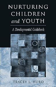 Nurturing Children and Youth: A Developmental Guidebook