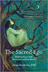 The Sacred Ego: Making Peace with Ourselves and Our World