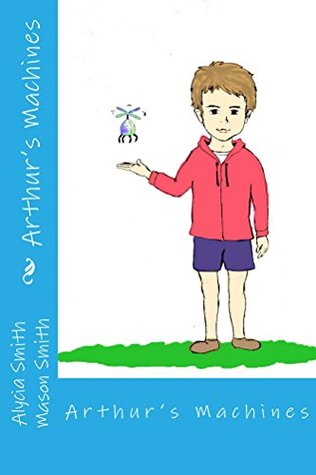 Arthur's Machines Alycia Smith, Mason Smith