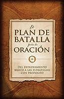 Plan de batalla: Enfrentando las luchas de la vida mediante la oración