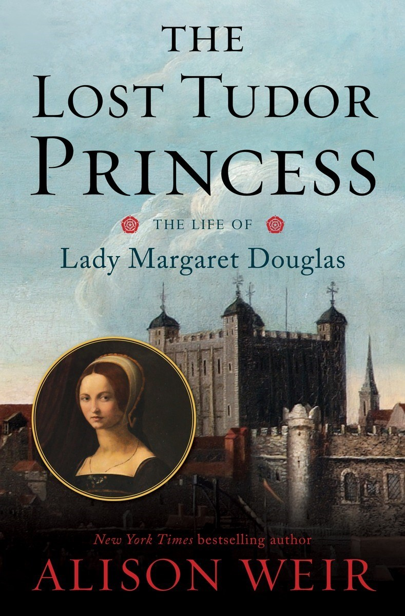 The Lost Tudor Princess  The Life of Lady Margaret Douglas