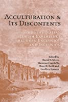 Acculturation and Its Discontents: The Italian Jewish Experience Between Exclusion and Inclusion (UCLA Clark Memorial Library Series)