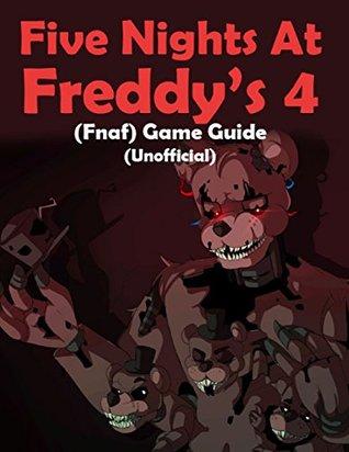 Five Nights At Freddy's 4 (Fnaf) Game Guide by Kinetik Gaming