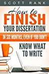 How to Finish Your Dissertation in Six Months, Even if You Don't Know What to Write