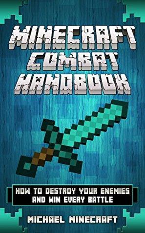 Minecraft Combat Handbook: How to Destroy Your Enemies and