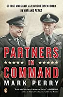 Partners in Command: George Marshall & Dwight Eisenhower in War & Peace