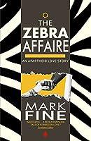 THE ZEBRA AFFAIRE: An Apartheid Love Story (The Sub-Saharan Saga Book 1)