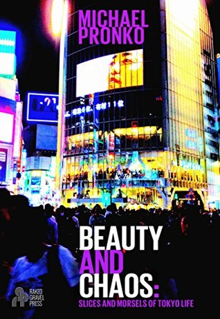 Beauty and Chaos: Slices and Morsels of Tokyo Life.