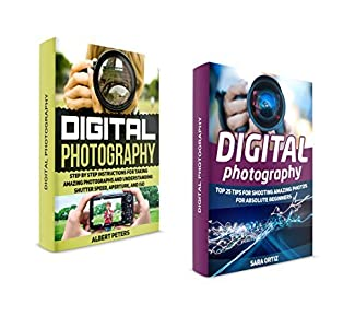 Digital Photography Box Set: Step By Step Instructions for Taking Amazing Photographs and Understanding Shutter Speed, Aperture, and ISO. Top 25 Tips For ... photography lighting, photography tips)