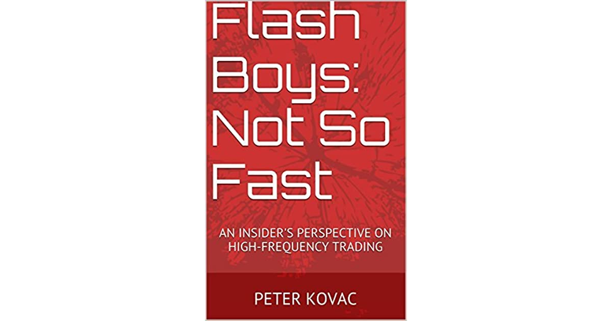 Flash Boys: Not So Fast: An Insider's Perspective on High-Frequency