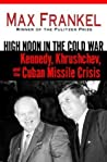 High Noon in the Cold War: Kennedy, Khrushchev, and the Cuban Missile Crisis