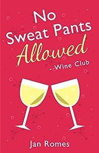 No Sweat Pants Allowed - Wine Club (Wine and Sweat Pants #1)