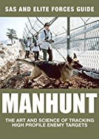 Manhunt: The Art and Science of Tracking High Profile Enemy Targets (SAS & Elite Forces Guide)