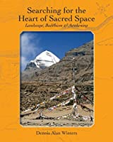 Searching for the Heart of Sacred Space: Landscape, Buddhism & Awakening