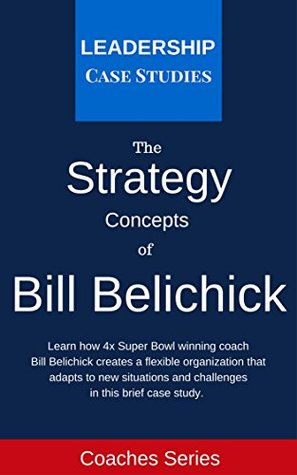 Strategy Concepts of Bill Belichick by Leadership Case Studies