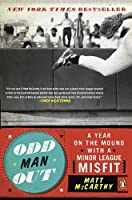 Odd Man Out: A Year on the Mound with a Minor League Misfit
