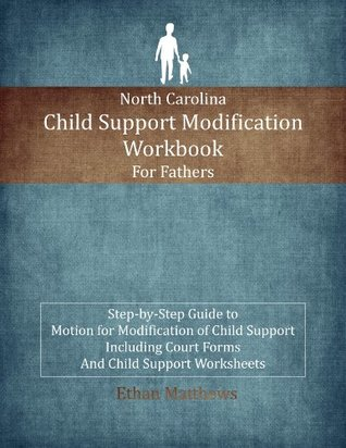North Carolina Child Support Modification Workbook for Fathers