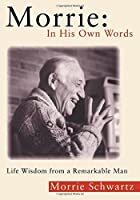 Morrie: In His Own Words: Life Wisdom from a Remarkable Man