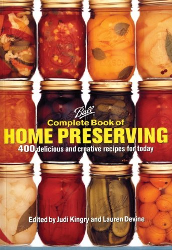 Ball Complete Book of Home Preserving - 400 Delicious and Creative Recipes for Today