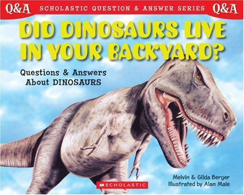 Did Dinosaurs Live in Your Backyard (Scholastic Q&A)
