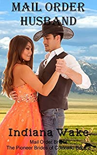 The Mail Order Husband (The Pioneer Brides Of Colorado #3)