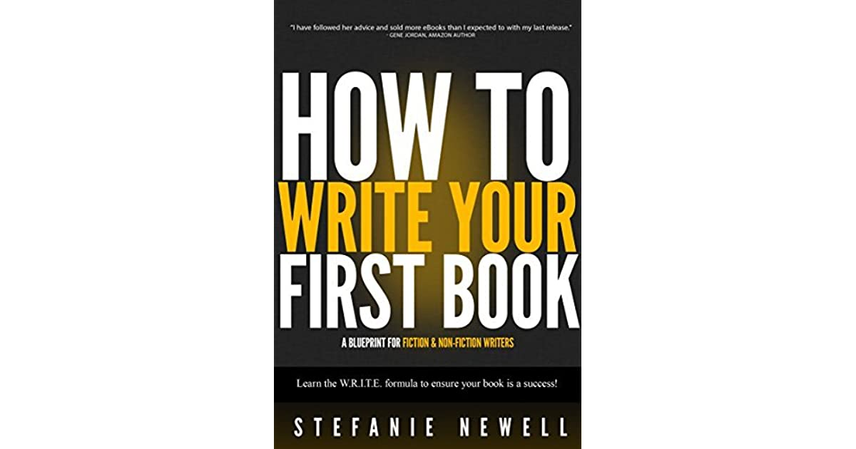 How to write your first book and be a success a blueprint for how to write your first book and be a success a blueprint for fiction non fiction writers by stefanie newell malvernweather Choice Image
