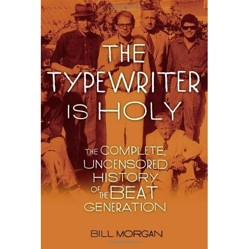 Ebook The Typewriter Is Holy The Complete Uncensored History Of The Beat Generation By William Morgan