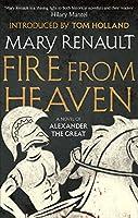 Fire from Heaven: A Novel of Alexander the Great: A Virago Modern Classic (Alexander The Great Trilogy)