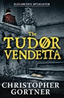 The Tudor Vendetta (Elizabeths Spymaster)