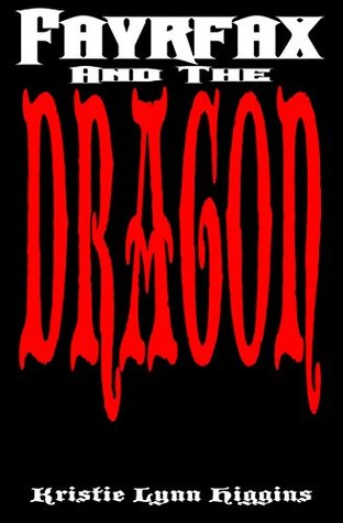 Fayrfax And The Dragon (Action Adventure, Fantasy, Horror, and Science Fiction Short Shorts Series Book 1)