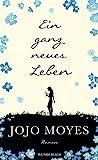 Ein ganz neues Leben by Jojo Moyes