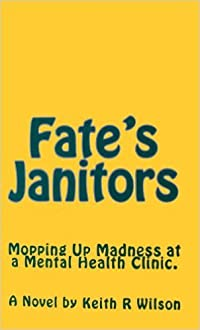 Fate's Janitors: Mopping Up Madness at a Mental Health Clinic