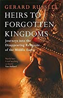 Heirs to Forgotten Kingdoms: Journeys Into the Disappearing Religions of the Middle East