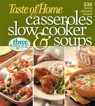 Taste of Home: Casseroles, Slow Cooker, and Soups: 536 Family Pleasing Recipes