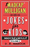 Madcap Mulligan Jokes for Kids by D.K. Nanook