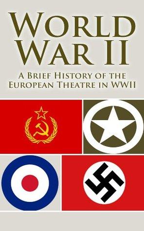 World War 2: A Brief History of the European Theatre