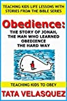 Obedience: The Story of Jonah, the Man who Learned Obedience the Hard Way: Teaching Kids Life Lessons with Stories from the Bible series Book 1: Teaching Kids to Obey