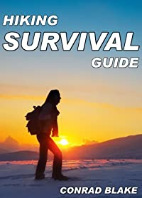 Hiking Survival Guide: Basic Survival Kit and Necessary Survival Skills to Stay Alive in the Wilderness (Survival Guide Books for Hiking and Backpacking Book 1)