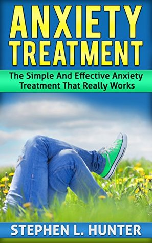 Anxiety Treatment: The Simple And Effective Anxiety Treatment That Really Works (Mental Health, depression cure, anxiety treatment, depression, anxiety, ... happiness, dreams, meditation Book 2)