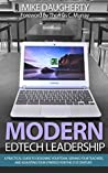 Modern EdTech Leadership: A practical guide to designing your team, serving your teachers, and adjusting your strategy for the 21st century.