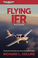 Flying IFR (Kindle edition): The Practical Information You Need to Fly Actual IFR Flights