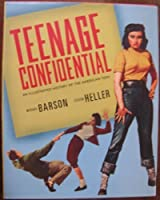 Teenage Confidential (An Illustrated History Of The American Teen)