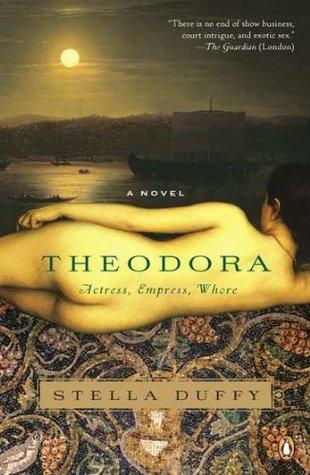 Theodora: Actress, Empress, Whore (Empress Theodora, #1)