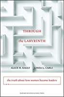 Through the Labyrinth: The Truth About How Women Become Leaders