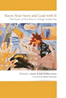 Know Your Story and Lead with It: The Power of Narrative in Clergy Leadership