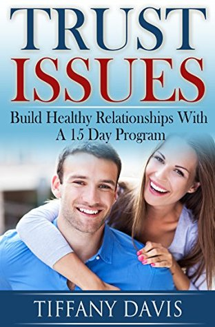 Trust Issues: Build Trust With A 15 Day Program by Tiffany Davis