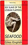 Seafood (Sex Slave of the Lesbian Flappers)